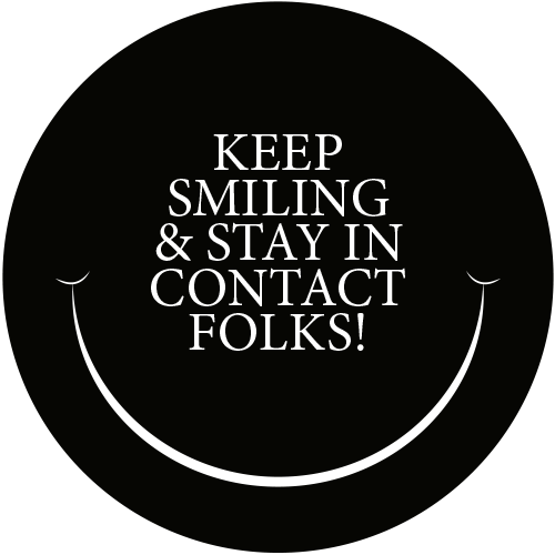 Keep Smilyng & Stay in Contact Folks!